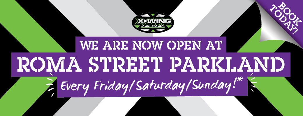 X-Wing Australia now also open at Roma Street Parkland!